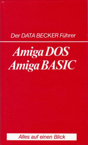 DATA BECKER - Der DATA BECKER Führer - Amiga-DOS Amiga-BASIC