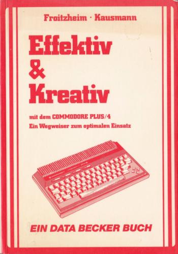 DATA BECKER - Effektiv und Kreativ mit dem Commodore Plus/4