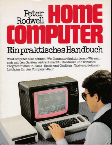Otto Maier Verlag - Peter Rodwell - HOME COMPUTER - Ein praktisches Handbuch